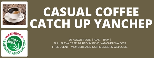 Casual Coffee Catch Up 5th August 2016 at Full Flava Cafe organised by the Wanneroo Business Association